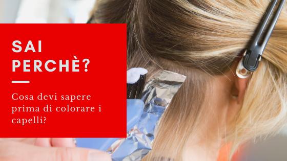 Cosa devi sapere prima di colorare i capelli?